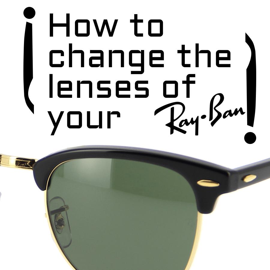 cambiar las lentes o cristales de tus Ray-Ban
