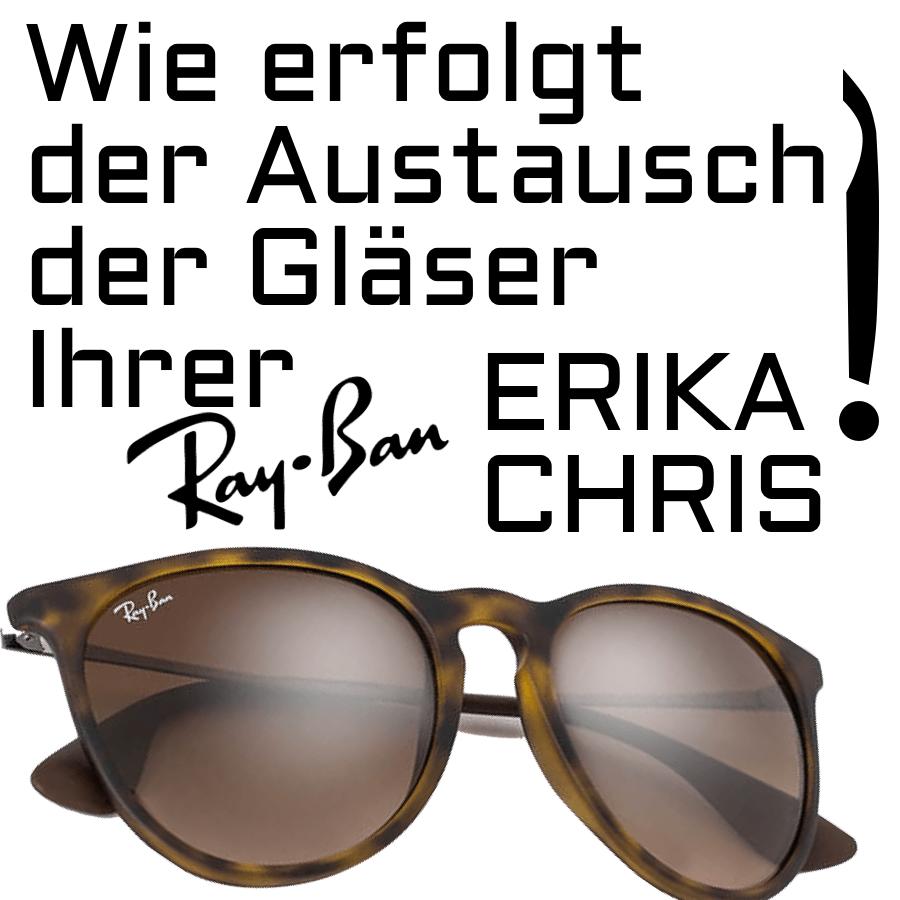Wie erfolgt der Austausch der Gläser Ihrer Ray-Ban Erika (RB4171) und Ray-Ban Chris (RB4187) Brille?