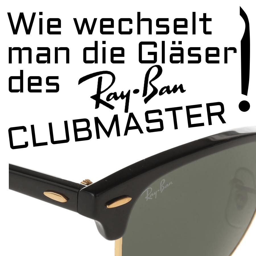 Wie kann man die Ray-Ban Clubmaster RB3016 Ersatzgläser wechseln?