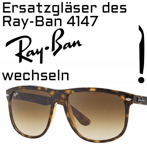 Wie kann man die Ersatzgläser des Modells Ray-Ban 4147 Boyfriend wechseln?