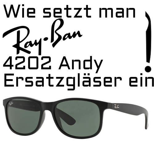 Wie setzt man Ray-Ban 4202 Andy Ersatzgläser ein?