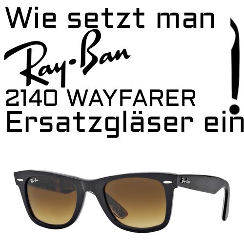 Wie setzt man Ray Ban 2140 Wayfarer Ersatzglaser ein