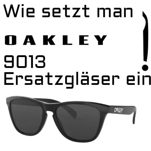 Wie setzt man Oakley9013 Ersatzgläser ein