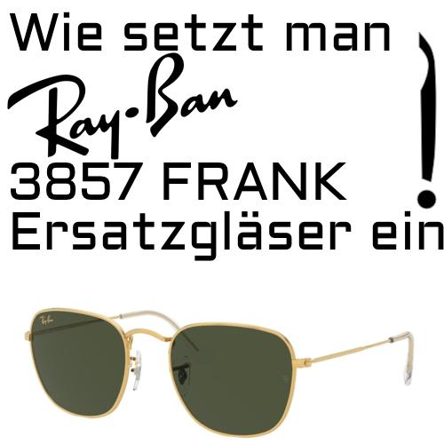 Wie setzt man Ray Ban 3857 Frank Ersatzglaser ein
